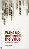 Wake up and smell the value (Eerste druk 2014)